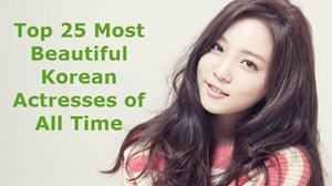 Hottest and Most Beautiful Korean Actresses of All Time